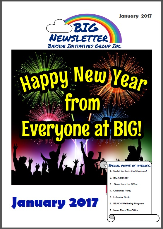BIG Newsletter - January 2017 - Bayside Initiatives Group Inc. a unique peer support based mental health service based in Capalaba, Redland City, Queensland.