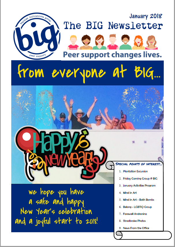 BIG Newsletter January 2018 - BIG is a mental health peer support community run by and for people who experience mental health challenge