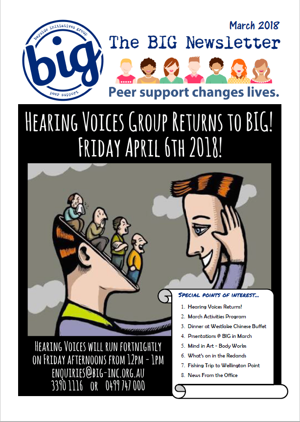 BIG Newsletter March 2018 - BIG is a peer-operated mental health community in Capalaba QLD. We support people on their journey of recovery from mental health issues.