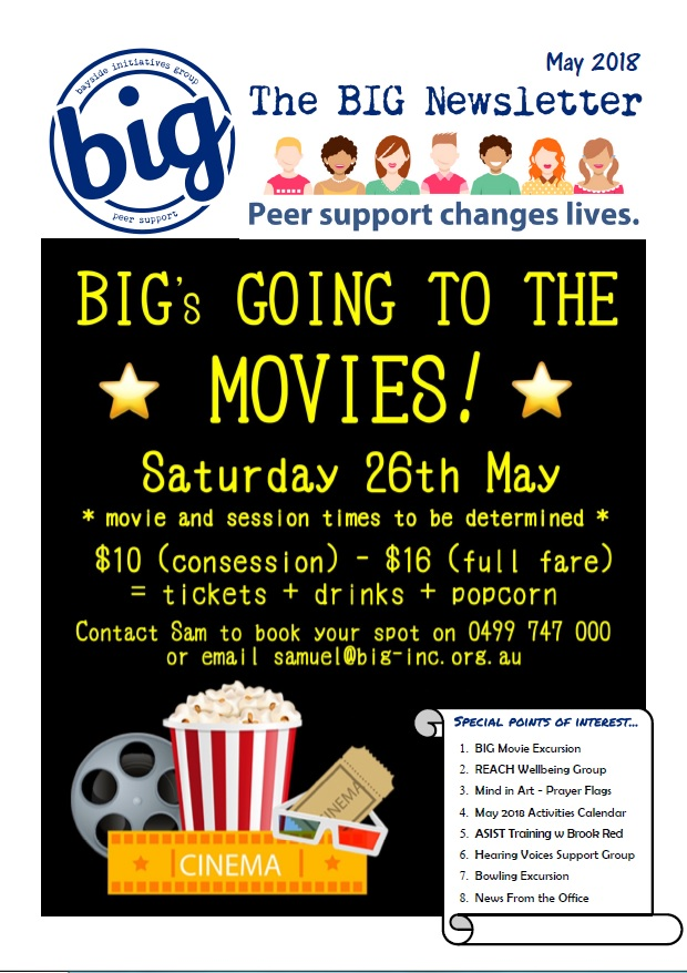 BIG Newsletter May 2018 - BIG is a peer-operated mental health community in Capalaba QLD. We support people on their journey of recovery from mental health issues.