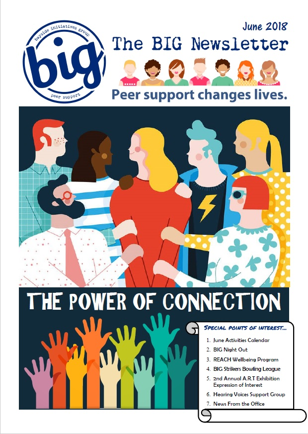 BIG Newsletter June 2018 - BIG is a peer-operated mental health community in Capalaba QLD. We support people on their journey of recovery from mental health issues.