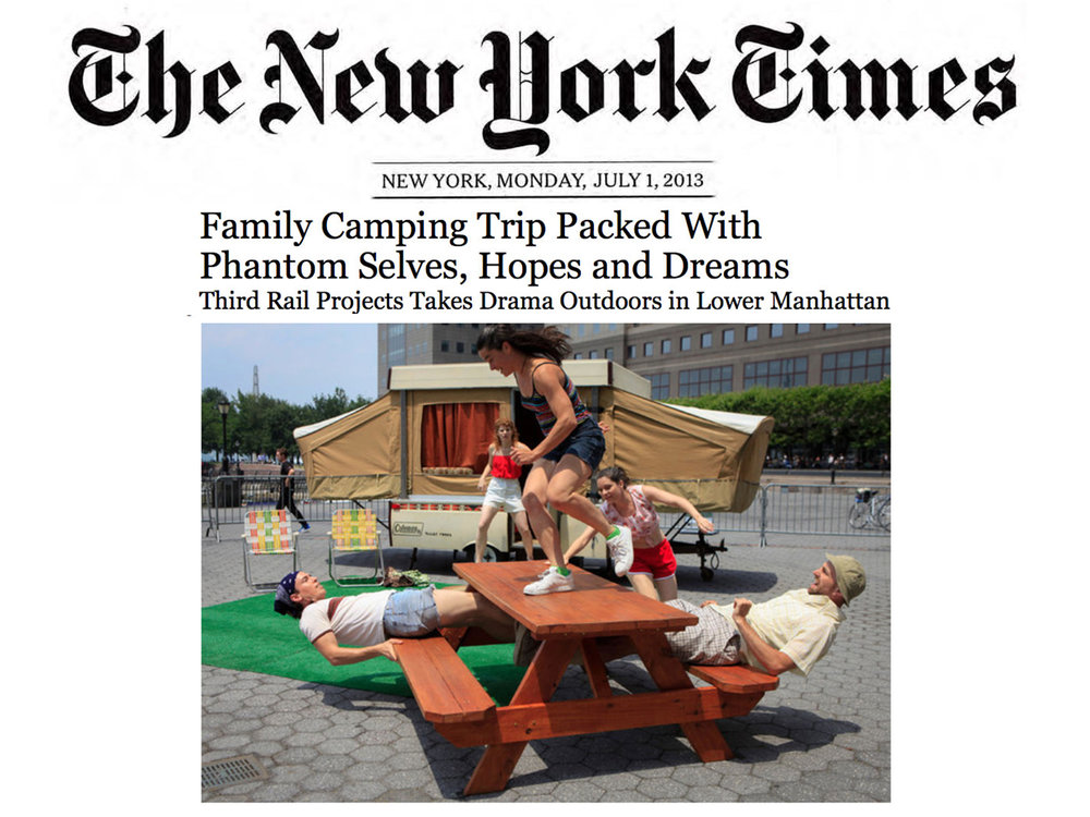 """The New York Times     Review   June 30, 2013  Family Camping Trip Packed with Phantom Selves, Hopes and Dreams   """"… the choreography takes everyday impulses and makes them lyrically potent.. it covers quite a range, from satire to real pain, with an eloquence that stays in the memory."""" -Alastair Macaulay (Chief Dance Critic)"""