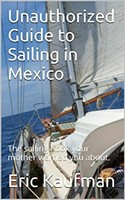 Unauthorized Guide to Sailing in Mexico, Eric Kaufman