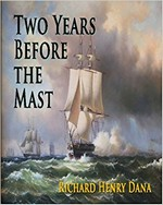 Two Years Before the Mast, Richard Henry Dana