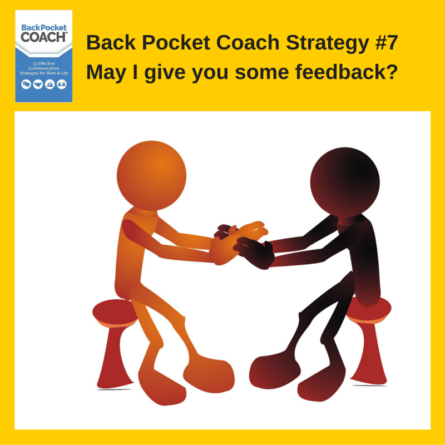 Back Pocket Coach Strategy # 7May I give you some feedback-