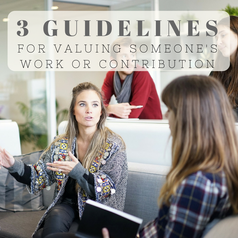 3 Guidelines for Valuing Someone's Work or Contribution