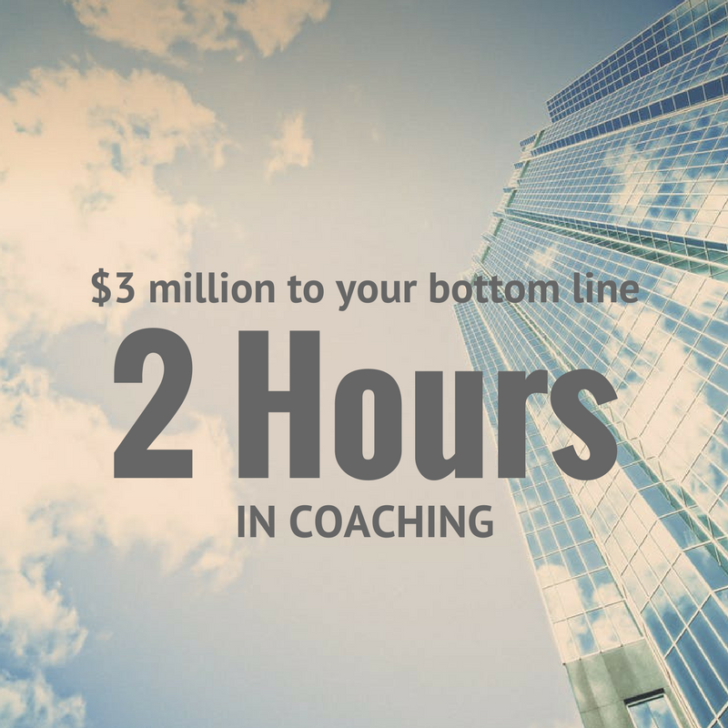 2 hours of coaching leads to 3 million to a companys bottom line