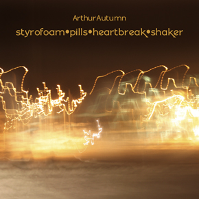 Arthur*Autumn |   Styrofoam Pills Heartbreak Shaker  Released 2006