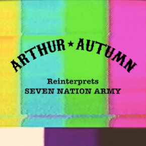 Arthur*Autumn | Seven Nation Army (Single) Released April 2018