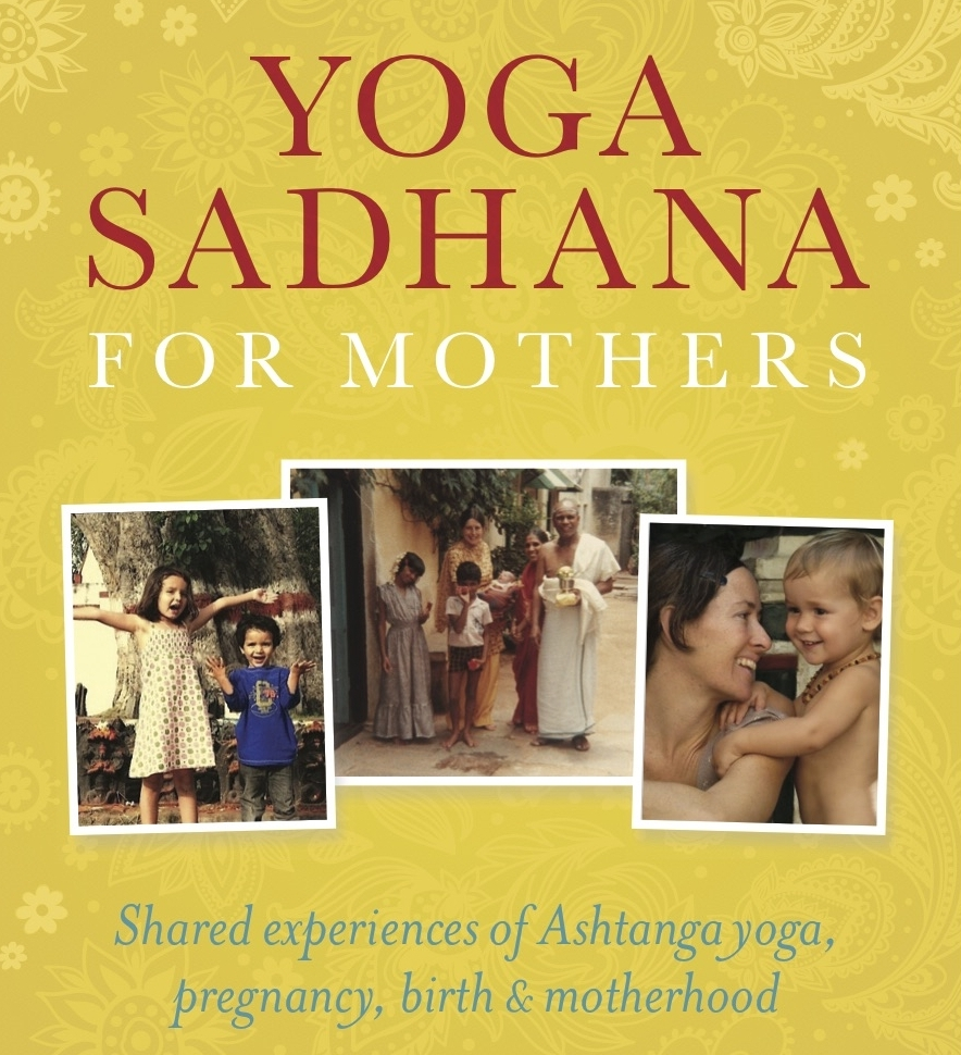 Yoga Sadhana for Mothers by Sharmila Desai and Anna Wise