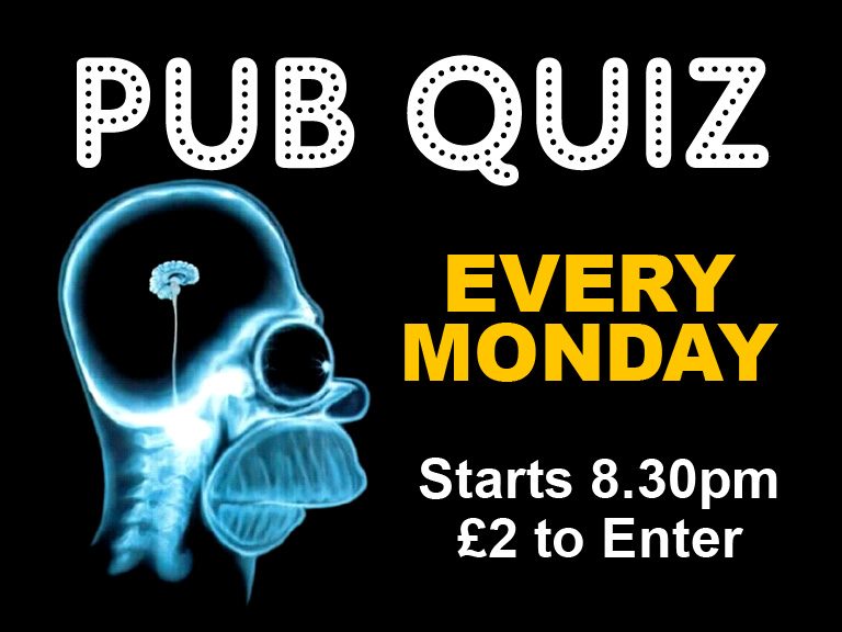 Every Monday 8.30pm start  Win a £40 bar tab, a bottle of house Wine or a pack of crisps of your choice! £1 entry  for each team member and to be in with the chance to win a cash prize from our  weekly rollover all you have to do is add £1.