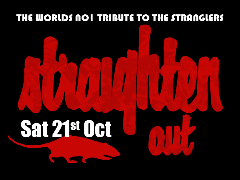 9pm-2am £10 adv / £12 otd STRAIGHTEN OUT are the premier Stranglers tribute band out there...with an extensive set-list that spans two solid hours as they re-create the 'early years' sound of The Stranglers, complete with a keyboard rig that is the same model as the original used by Mr. Greenfield himself in the 1970's...! The growling bass sound and the quirky guitar riffs are all there to be heard as is the dual vocal 'attack' from the two frontmen a la Burnel-Cornwell as they rip through all the classics: 'Peaches', 'Hanging Around', 'No More Heroes', '5 Minutes', 'The Raven', 'Walk On By', 'Straighten Out', 'Down In The Sewer' and many more as they cover virtually the whole of the first three Stranglers' albums and beyond...Straighten Out - live and unleashed - will take you on a nostalgia trip that transports you back to those raw, powerful, exhilarating times when The Stranglers emerged through the quagmire of mediocrity to produce some of the finest tunes ever written...Straighten Out will put you back in that place...! Bassist Shaggy and keyboard player Mick ('The Doc') were together in previous Stranglers tribute band 'Four More Heroes' and it was only natural that these two continued on after their demise to form 'Straighten Out' given their love of Stranglers music and the desire to keep playing live ...they set the platform with the growling bass and swirling keyboard sound so essential to reproducing the authentic Stranglers sound and they are joined by the powerhouse Micky on drums and Phil steps up to give you the 'Hugh' element to complete the fearsome foursome... Straighten Out are a 'must see' tribute band who'll leave an indelible impression in your head... http://straightenout.net/
