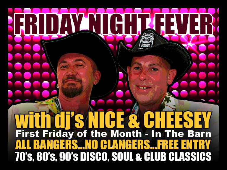 "Nice & Cheesey playing In The Barn from 9 til 2am -Free Entry Get the party started with St Albans hottest dj duo ""Nice & Cheesey"" spinning all your favourite dancing tunes from the 70's, 80's & 90's. Get your glad rags on and your handbags down on the dancefloor and get your groove on to some Club Classics, Disco and Soul."