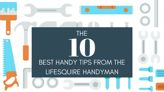 The 10 best handy tips from the LifeSquire handyman Blog.png