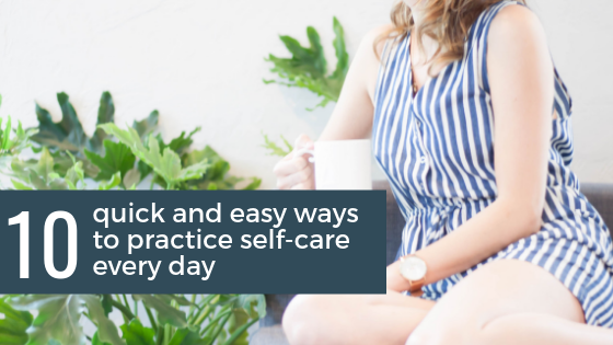 10 quick and easy ways to practice self-care every day.png