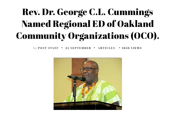 Oakland Community Organizing announces the selection of Rev. Dr. George C. L. Cummings as the new Executive Director effective October 1, 2017. Oakland Post.  http://www.oaklandpost.org/2017/09/22/rev-dr-george-c-l-cummings-named-regional-ed-oakland-community-organizations-oco/