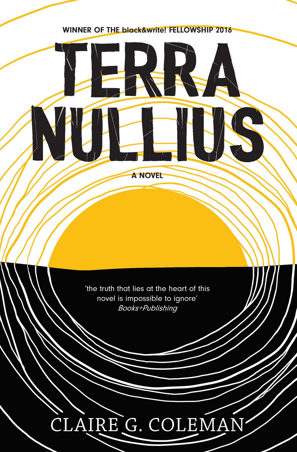 TERRA NULLIUS – CLAIRE G. COLEMAN - The Natives of the Colony are restless. The Settlers are eager to have a nation of peace, and to bring the savages into line. Families are torn apart, reeducation is enforced. This rich land will provide for all. This is not Australia as we know it. This is not the Australia of our history. This is an incredible debut from a striking new Australian Aboriginal voice.