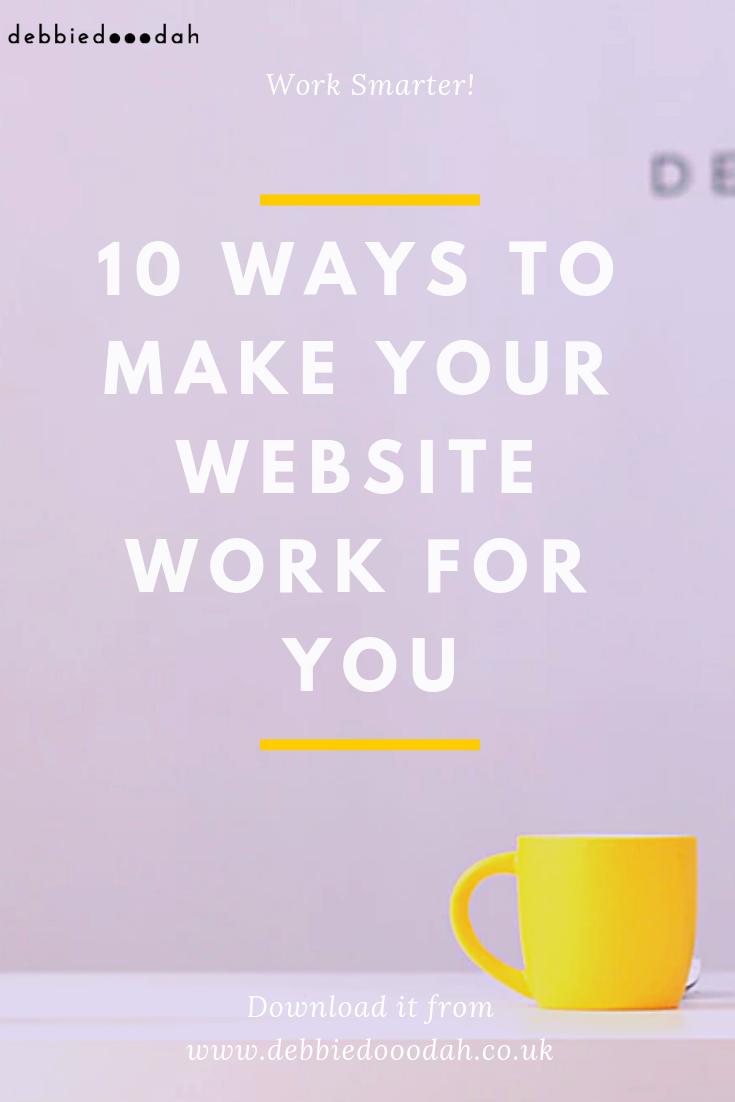 10 ways to make your website work for you - debbiedooodah.png