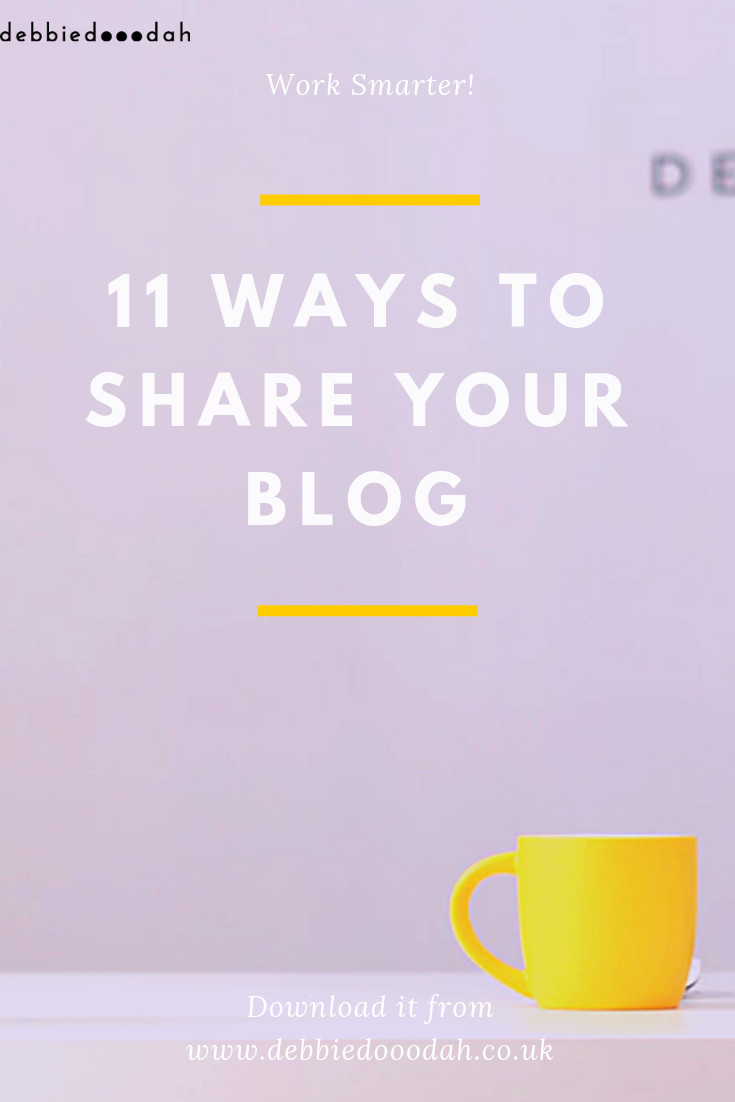 11 ways to share your blog - debbiedooodah.png
