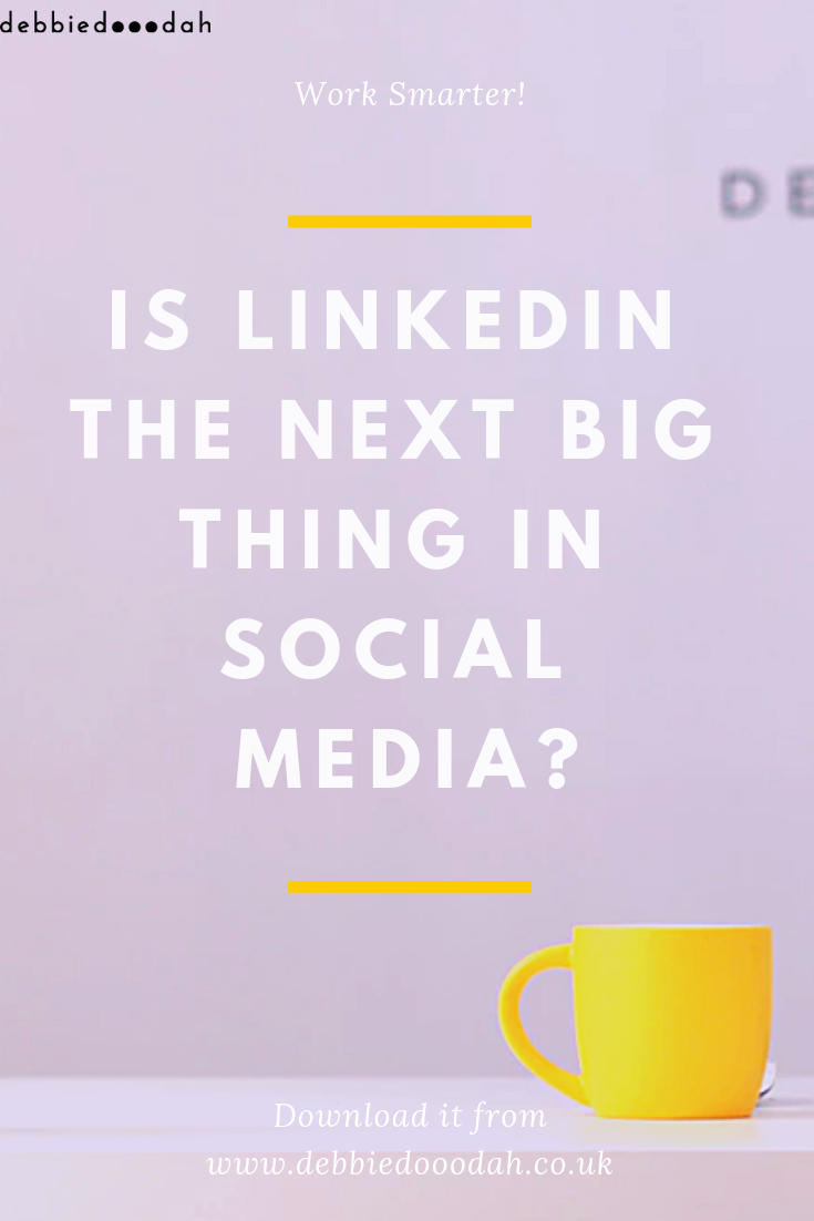 is linkedin the next big thing in social media - debbiedooodah .png