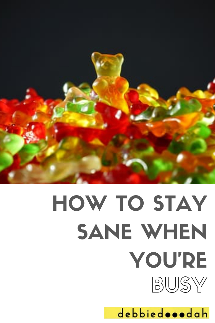 HOW TO STAY SANE WHEN YOU'RE BUSY.jpg