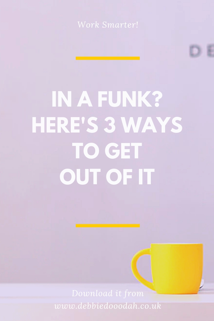 In A Funk_ Here's 3 Ways To Get Out Of It.jpg
