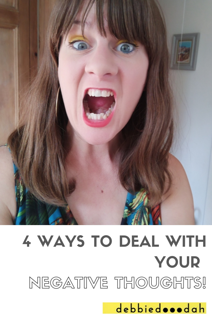4 WAYS TO DEAL WITH YOUR NEGATIVE THOUGHTS!.jpg