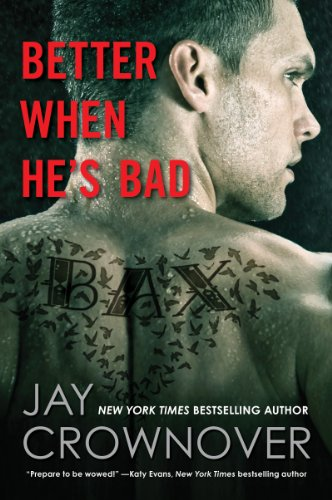 better when he's bad by jay crownover - BAX AND DOVIE FOREVER!!!!!! Sexy, dark, dangerous and thrilling. The chemistry between Bax and Dovie is off the charts and trust that Bax is every bit a bad boy. He truly lives up to the completely apt title. My favorite Jay Crownover book to date!