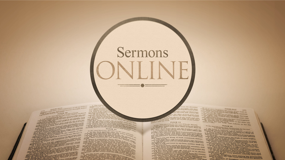 Watch or Listen to Sermons Online