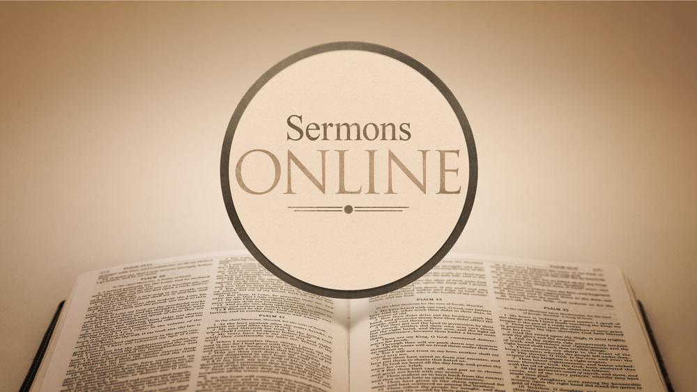 Watch or Listen to Sermons Online