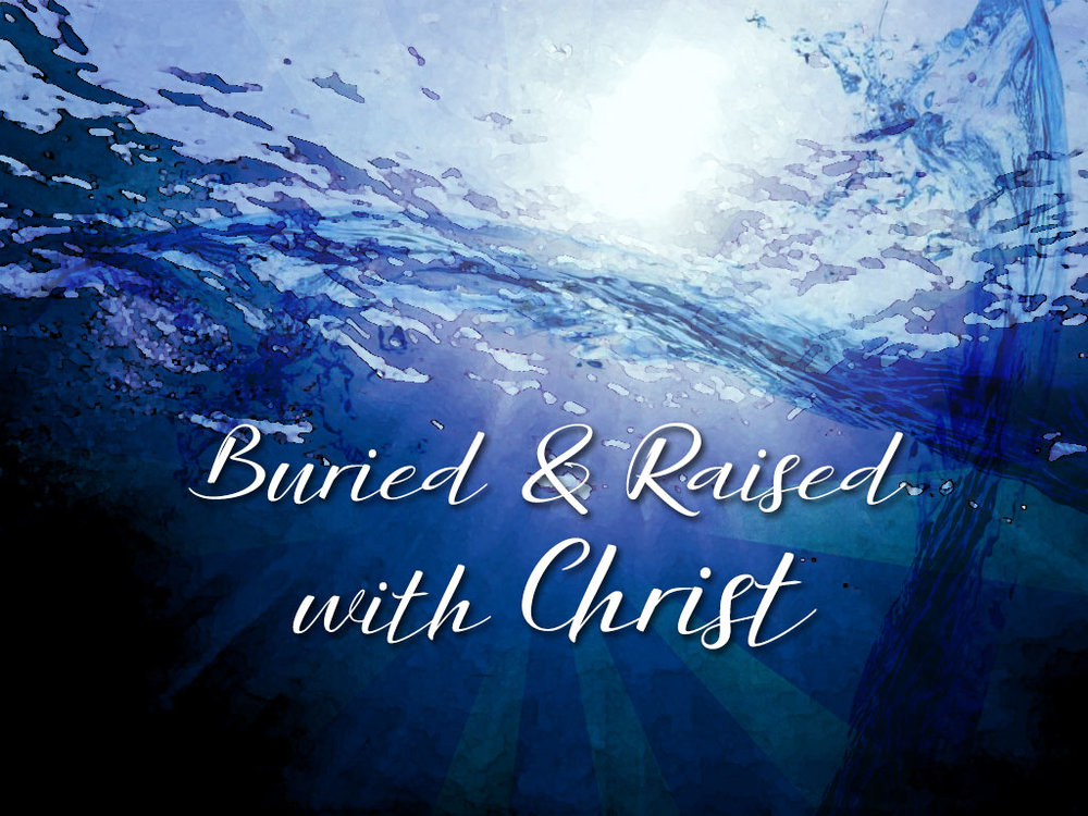 Buried & Raised with Christ.jpg