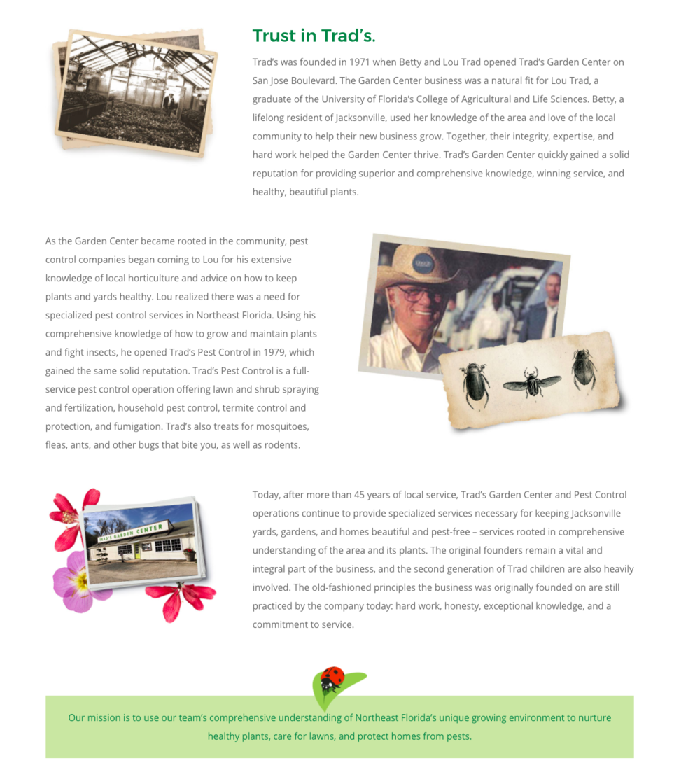 """ROLE: COPYWRITER and CONCEPT STRATEGY    PROJECT COPY:  """"Trust in Trad's""""   A complete rebranding for this well known garden center and pest control company required a new tagline, web copy, and social media strategy.   CLIENT: TRAD'S GARDEN CENTER & PEST CONTROL    AGENCY: WINGARD CREATIVE"""