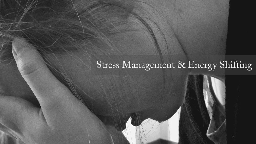 STRESS MANAGEMENT & ENERGY SHIFTING
