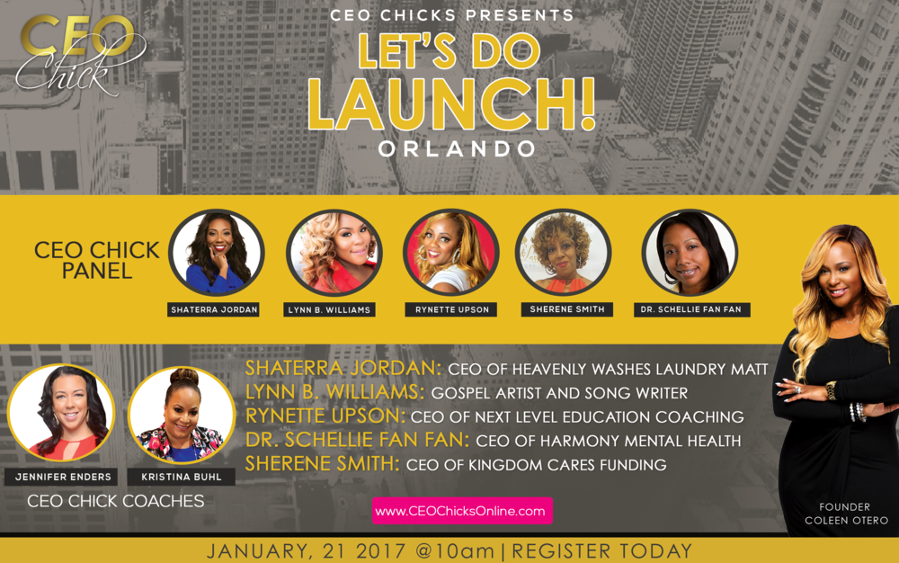 Join CEO Chick Founder, Coleen Otero and her team in Orlando in 2017! The Lets Do Launch is perfect for new and established entrepreneurs looking for ways to create a bold and recognizable brand, create online leads and sales, identifying private principles that bring public success and MORE! Our team includes:  Financial Advisor Kristina Buhl  Business and Life Coach Jennifer Enders  CEO Chick Founder Coleen Otero  CEO Chick Panel (Topic- Get Out Your Feelings and Grow Your Business)