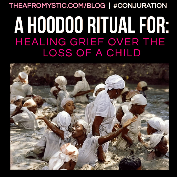 Conjuration: A Hoodoo Working for Healing the Grief of Child Loss