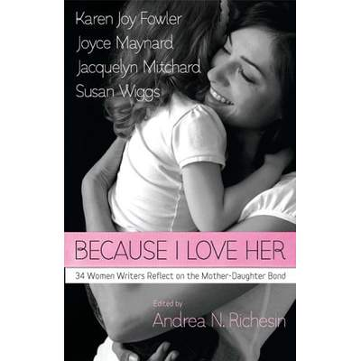 "BECAUSE I LOVE HER. My essay ""A Girl Grows in Brooklyn"" was included in this popular anthology of essays about women reflecting on the mother-daughter bond."