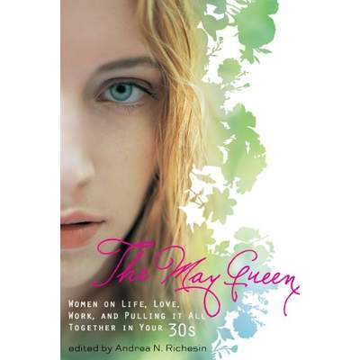 "My essay ""Considering the Alternative"" was included in THE MAY QUEEN, an anthology of essays about being in your 30s."