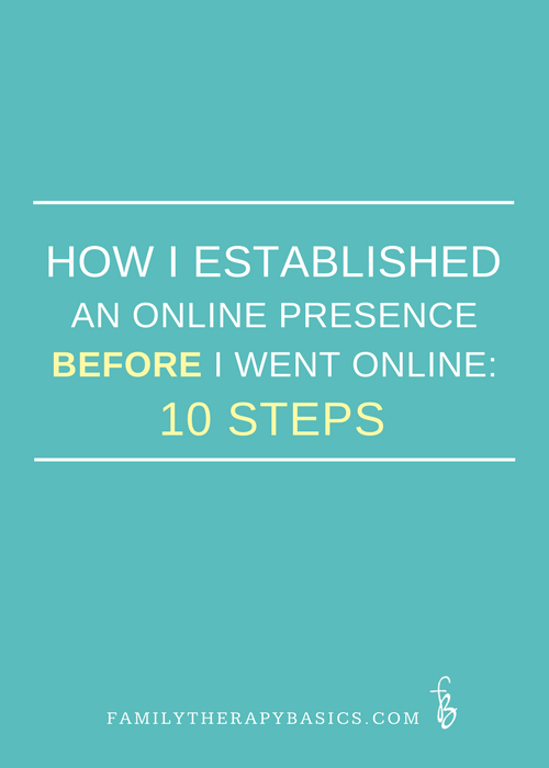 How I Established an Online Presence Before I went Online:  For Therapists