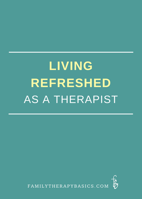 Living Refreshed as a Therapist