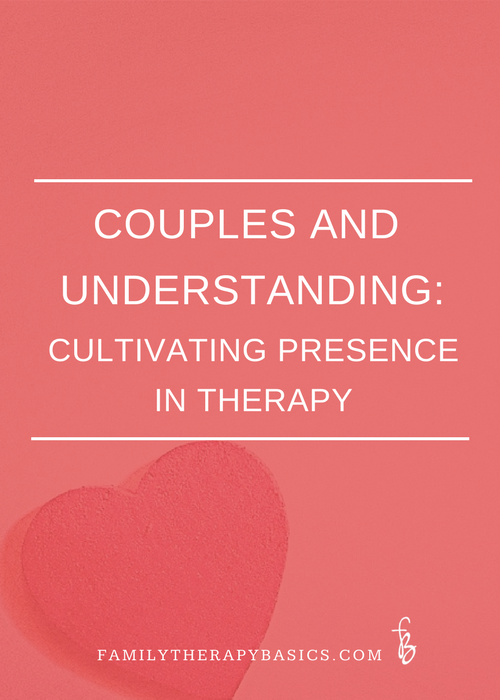 Couples and understanding-cultivating presence in therapy