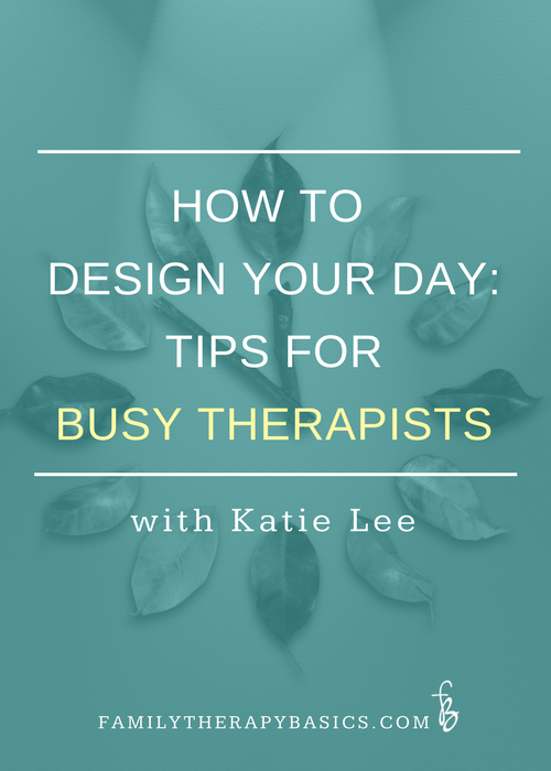 How to design your day: Tips for Busy Therapists