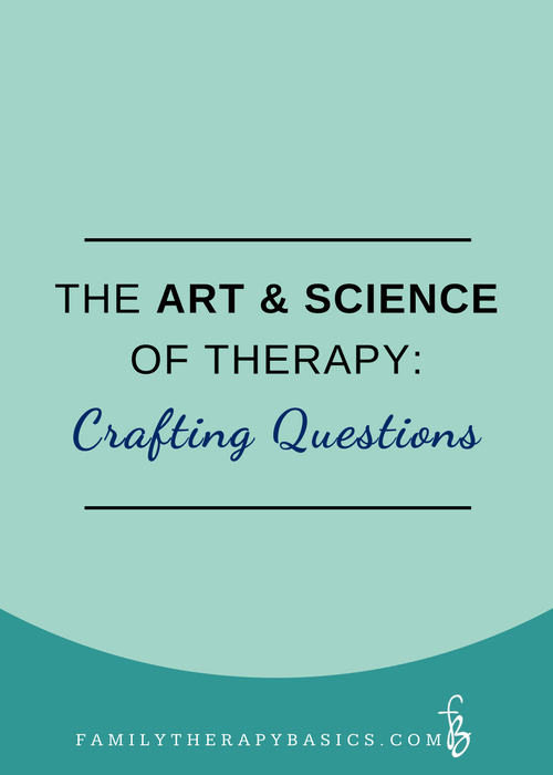 The Art and Science of Therapy as Craft, part 2: Crafting Questions