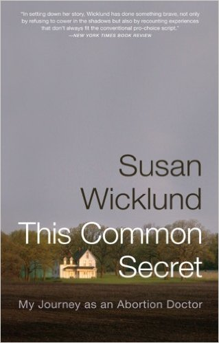 The Common Secret: My Journey as an Abortion Doctor     by Susan Wicklund  Because I need to know what I am getting myself into. This book speaks to the dangerous realities abortion providers have to face daily. I am looking forward to Dr. Warren Hern's story on his experience as a provider as well, but he is one busy man!
