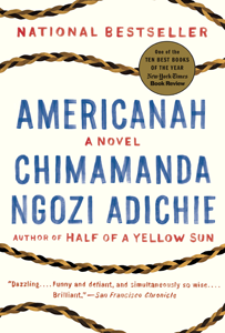 AMERICAN  AH by Chimamanda Ngozi Adichie ** This book is incredibly written, like poetry, with a story everyone can relate to, while also stepping outside their comfort zone. On Africa, on race, on being in America, on love.