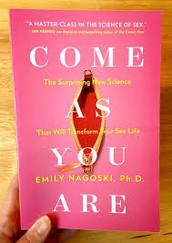 """Come As You Are by Emily Nagoski** Brilliantly written book by Sex Educator Emily Nagoski. This is a great book for anyone who has ever asked themselves """"Am I normal?"""" (i.e. ALL OF US). The book is interactive and really does help you know that you are in fact NORMAL. It comes with interactive assignments as well that help you cope with everything from body image to why you aren't orgasming"""