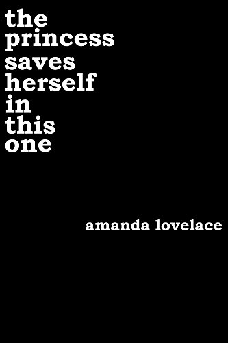 the princess saves herself in this one  by amanda lovelace.**Tired of books where man saves girl, this book of poetry speaks to the need for independence and finding oneself.