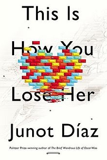 This is How You Lose Her  by Junot Diaz. Having never read anything by Junot Diaz and yet hearing so many wonderful things about his writing, I decided to jump feet first. This book is heart breaking but really puts you in the heads of the characters .