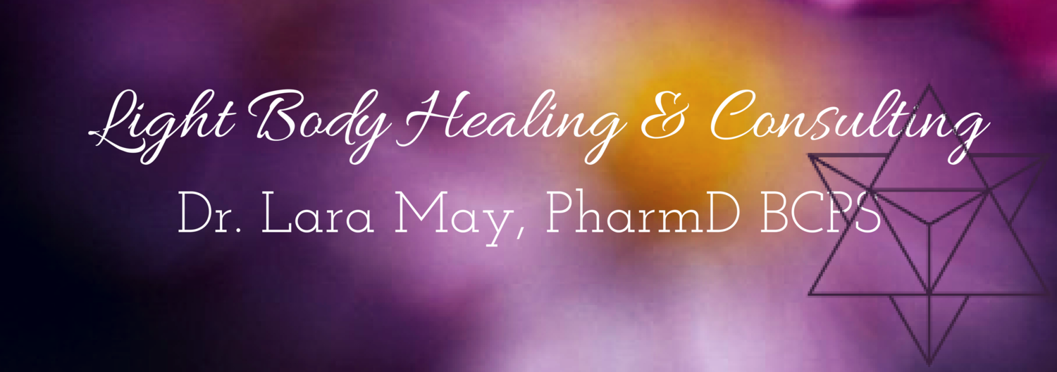 Light Body Healing & Consulting with     Dr. Lara May, PharmD BCPS
