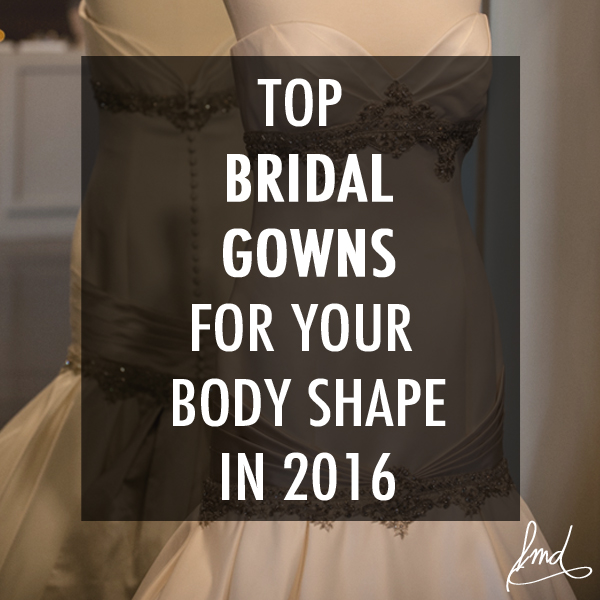 top bridal gowns for your body type in 2016
