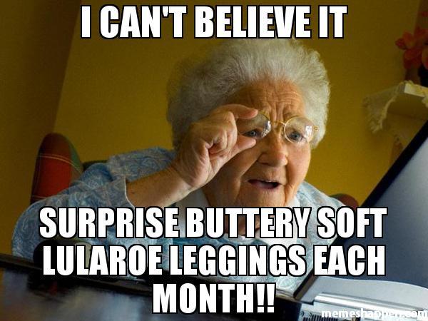 I-CAN39T-BELIEVE-IT-SURprise-buttery-soft-LUlaroe-leggings-each-month-meme-31214.jpg
